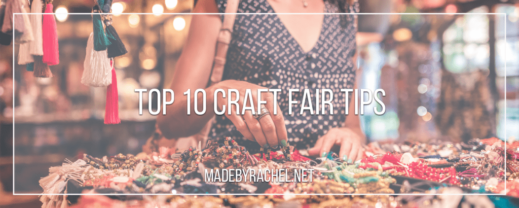 Top 10 Craft Fair Tips – Made By Rachel